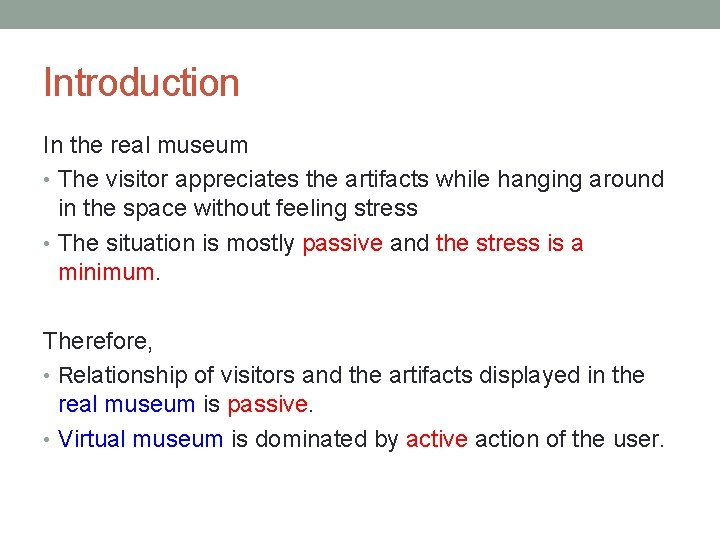 Introduction In the real museum • The visitor appreciates the artifacts while hanging around