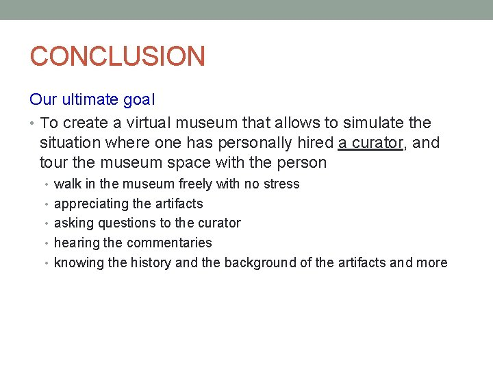 CONCLUSION Our ultimate goal • To create a virtual museum that allows to simulate