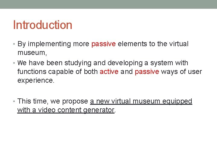 Introduction • By implementing more passive elements to the virtual museum, • We have