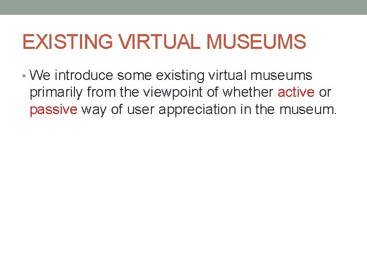 EXISTING VIRTUAL MUSEUMS • We introduce some existing virtual museums primarily from the viewpoint
