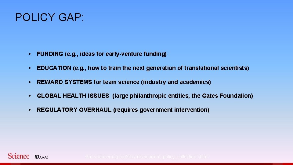 POLICY GAP: • FUNDING (e. g. , ideas for early-venture funding) • EDUCATION