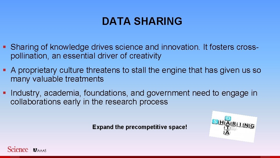DATA SHARING § Sharing of knowledge drives science and innovation. It fosters crosspollination, an