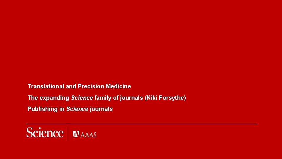Translational and Precision Medicine The expanding Science family of journals (Kiki Forsythe) Publishing in