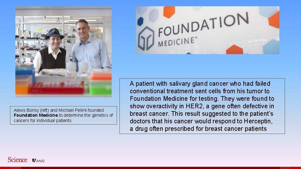 Alexis Borisy (left) and Michael Pellini founded Foundation Medicine to determine the genetics of