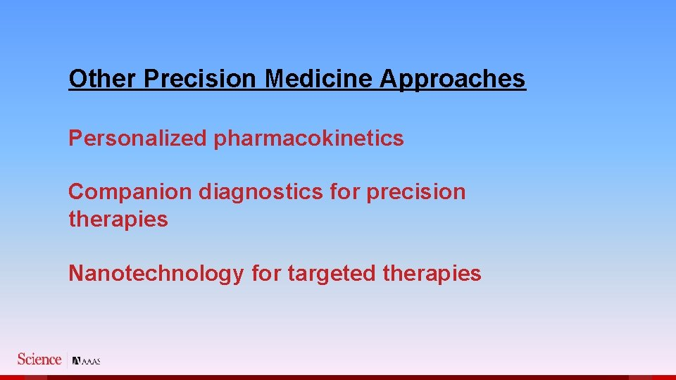 Other Precision Medicine Approaches Personalized pharmacokinetics Companion diagnostics for precision therapies Nanotechnology for targeted