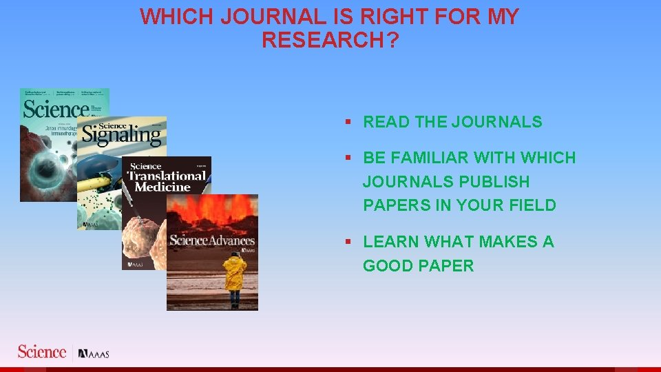 WHICH JOURNAL IS RIGHT FOR MY RESEARCH? § READ THE JOURNALS § BE FAMILIAR