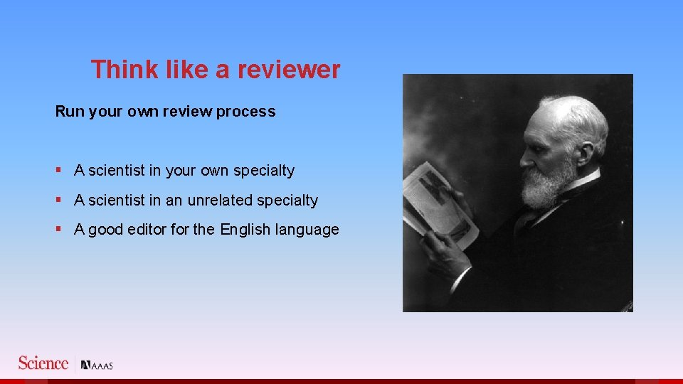 Think like a reviewer Run your own review process § A scientist in your