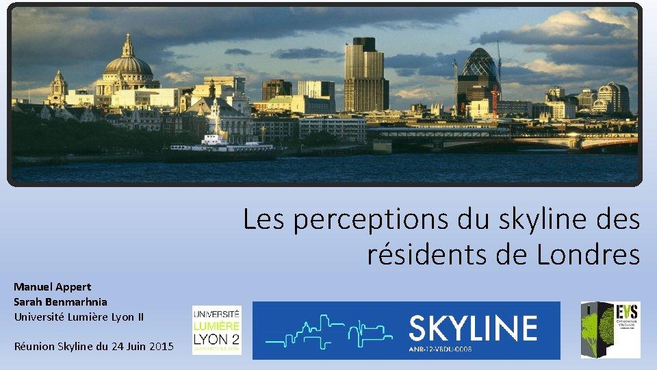 Les perceptions du skyline des résidents de Londres Manuel Appert Sarah Benmarhnia Université Lumière