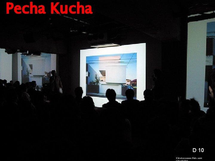 Pecha Kucha D 10 Kimataro www. flickr. com © 2013 Artist, INC