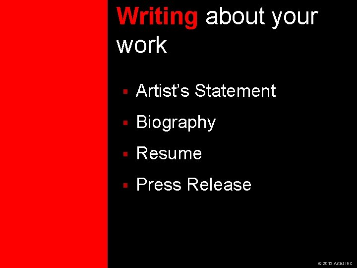 Writing about your work § Artist's Statement § Biography § Resume § Press Release