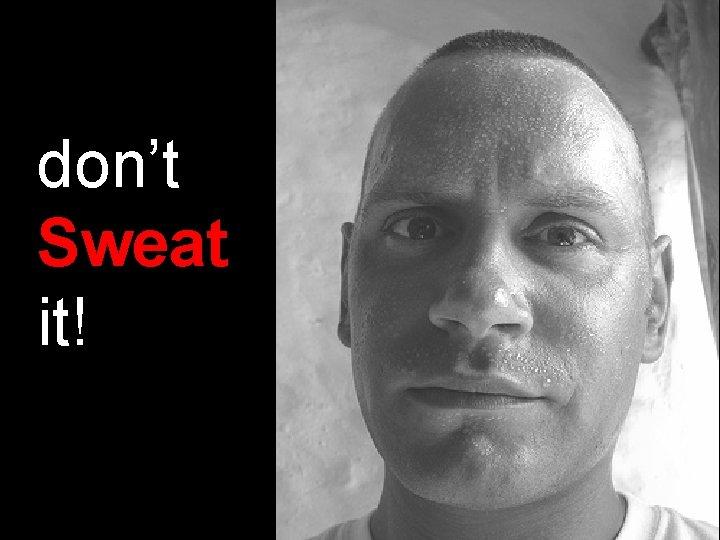 don't Sweat it! © 2013 Artist, INC
