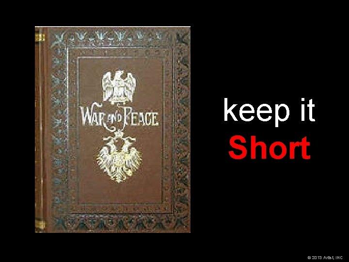 keep it Short © 2013 Artist, INC