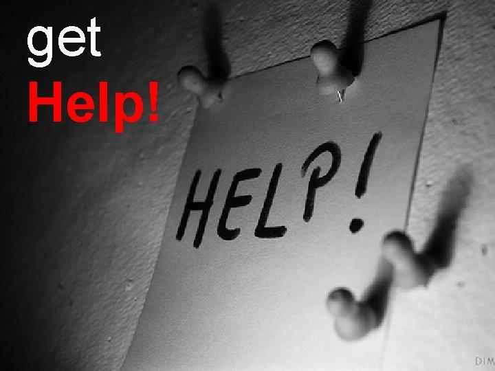 get Help! © 2013 Artist, INC