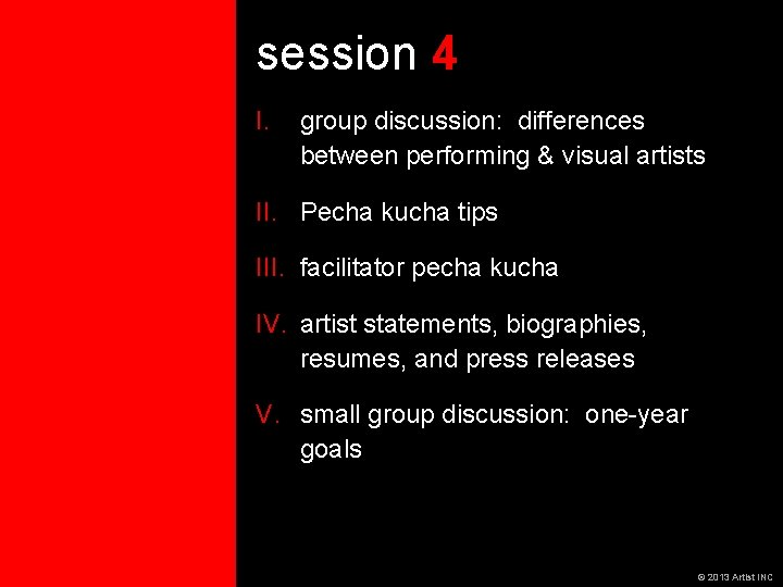 session 4 I. group discussion: differences between performing & visual artists II. Pecha kucha