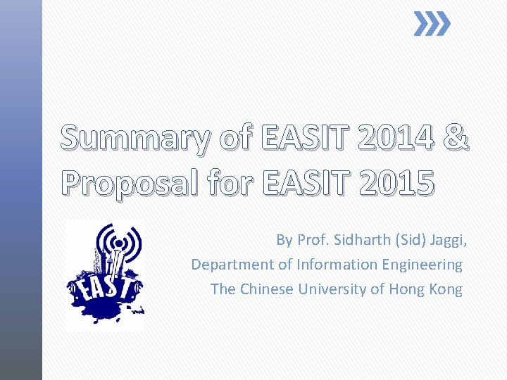 Summary of EASIT 2014 & Proposal for EASIT 2015 By Prof. Sidharth (Sid) Jaggi,