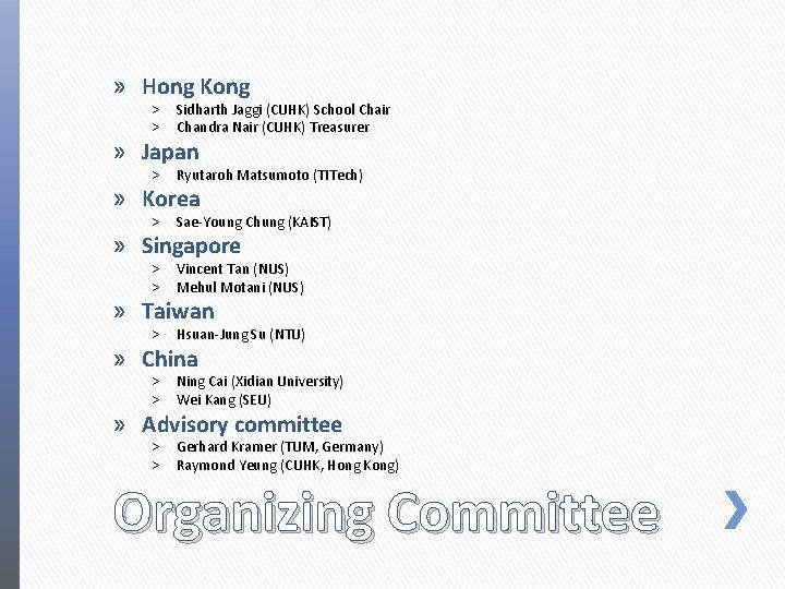 » Hong Kong ˃ Sidharth Jaggi (CUHK) School Chair ˃ Chandra Nair (CUHK) Treasurer