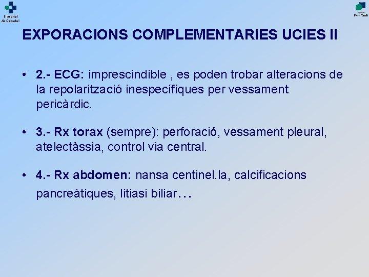 EXPORACIONS COMPLEMENTARIES UCIES II • 2. - ECG: imprescindible , es poden trobar alteracions