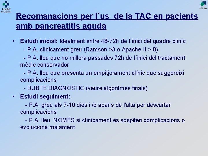Recomanacions per l´us de la TAC en pacients amb pancreatitis aguda • Estudi inicial:
