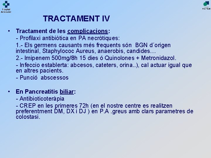 TRACTAMENT IV • Tractament de les complicacions: - Profilaxi antibiòtica en PA necròtiques: 1.