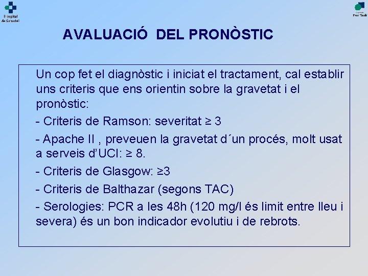 AVALUACIÓ DEL PRONÒSTIC Un cop fet el diagnòstic i iniciat el tractament, cal establir