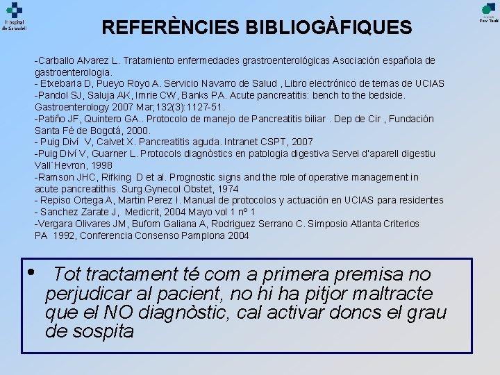 REFERÈNCIES BIBLIOGÀFIQUES -Carballo Alvarez L. Tratamiento enfermedades grastroenterológicas Asociación española de gastroenterologia. - Etxebaria