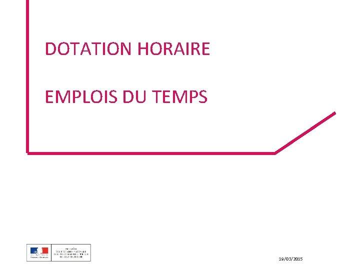 DOTATION HORAIRE EMPLOIS DU TEMPS 19/03/2015