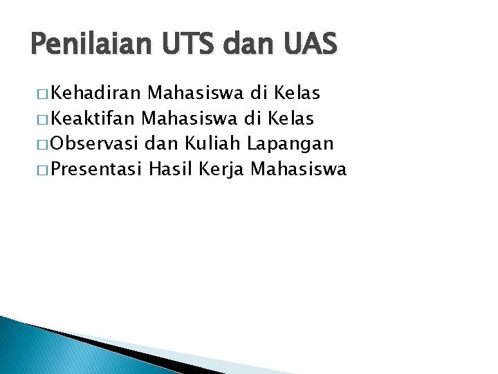 Penilaian UTS dan UAS � Kehadiran Mahasiswa di Kelas � Keaktifan Mahasiswa di Kelas