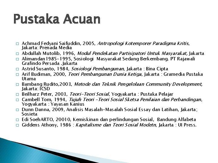 Pustaka Acuan � � � Achmad Fedyani Saifuddin, 2005, Antropologi Kotemporer Paradigma Kritis, Jakarta: