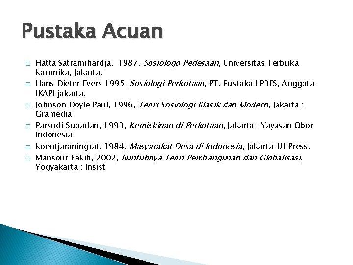 Pustaka Acuan � � � Hatta Satramihardja, 1987, Sosiologo Pedesaan, Universitas Terbuka Karunika, Jakarta.