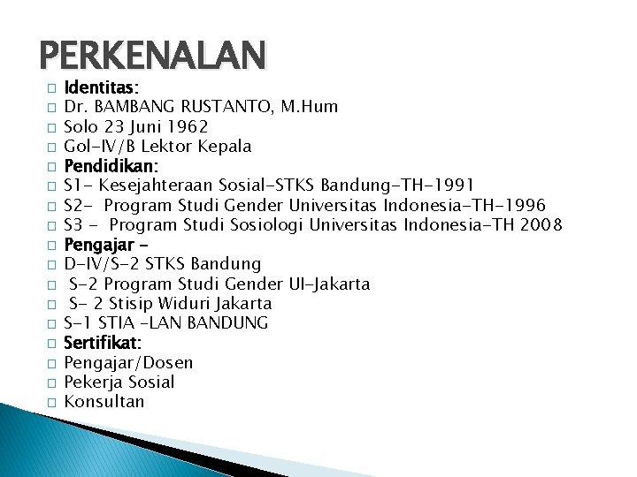 PERKENALAN � � � � � Identitas: Dr. BAMBANG RUSTANTO, M. Hum Solo 23