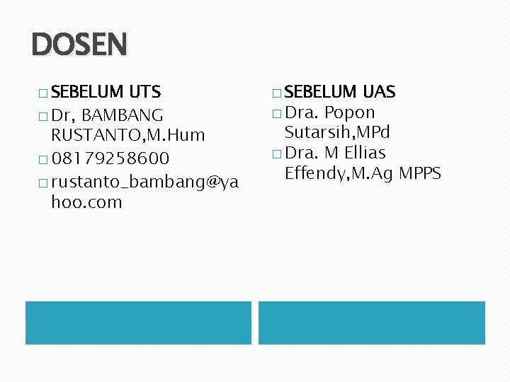 DOSEN � SEBELUM UTS � Dr, BAMBANG RUSTANTO, M. Hum � 08179258600 � rustanto_bambang@ya