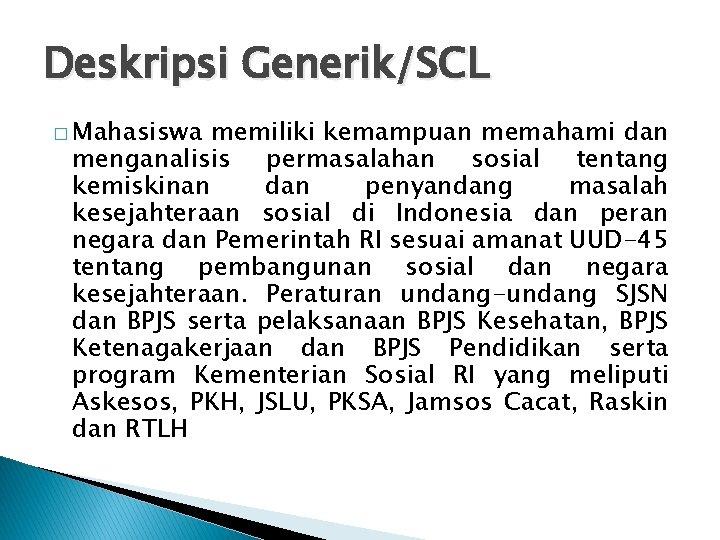 Deskripsi Generik/SCL � Mahasiswa memiliki kemampuan memahami dan menganalisis permasalahan sosial tentang kemiskinan dan