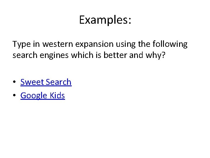 Examples: Type in western expansion using the following search engines which is better and