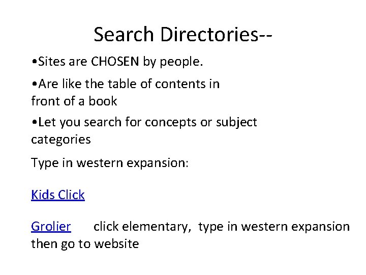 Search Directories- • Sites are CHOSEN by people. • Are like the table of