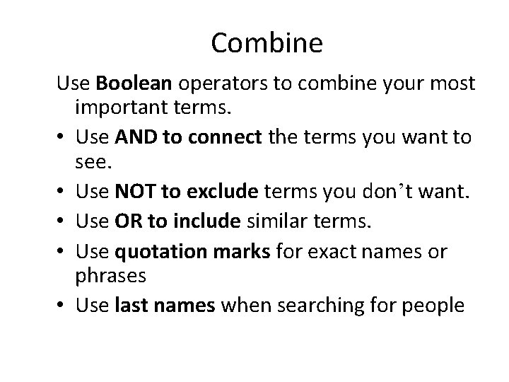 Combine Use Boolean operators to combine your most important terms. • Use AND to