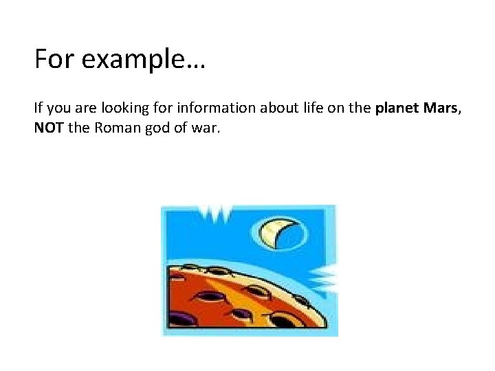 For example… If you are looking for information about life on the planet Mars,