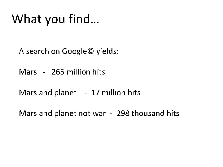 What you find… A search on Google© yields: Mars - 265 million hits Mars