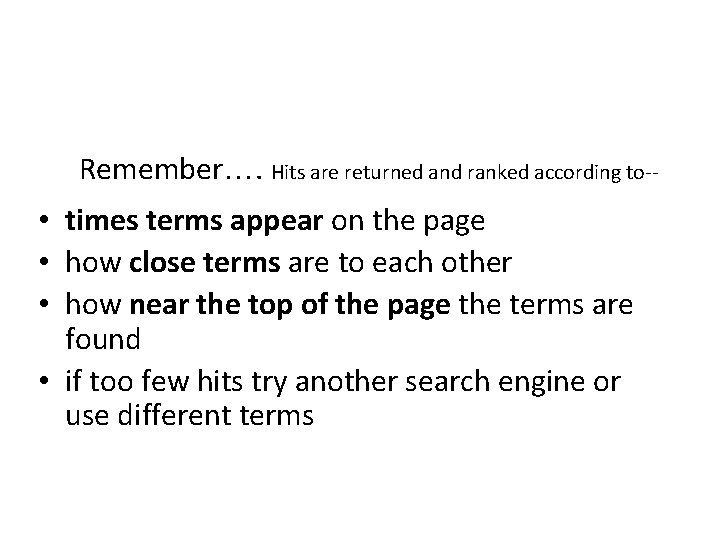 Remember…. Hits are returned and ranked according to-- • times terms appear on the