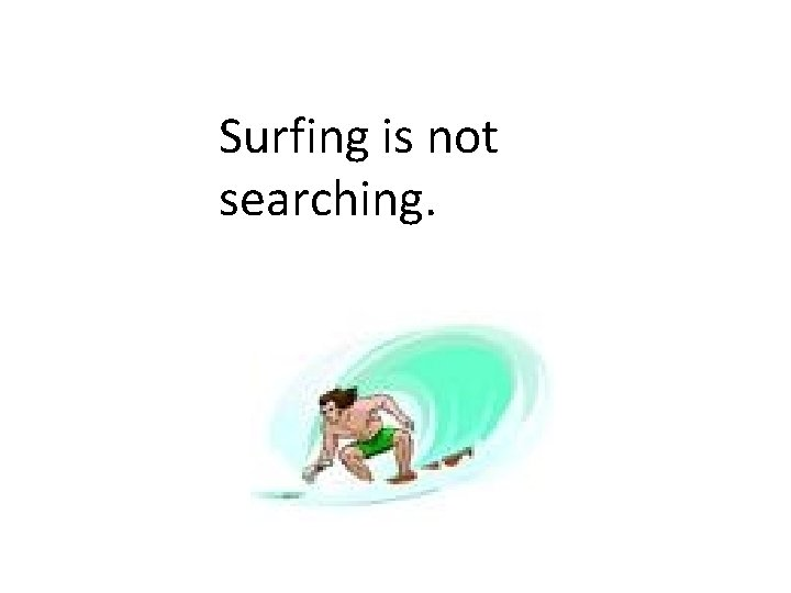 Surfing is not searching.