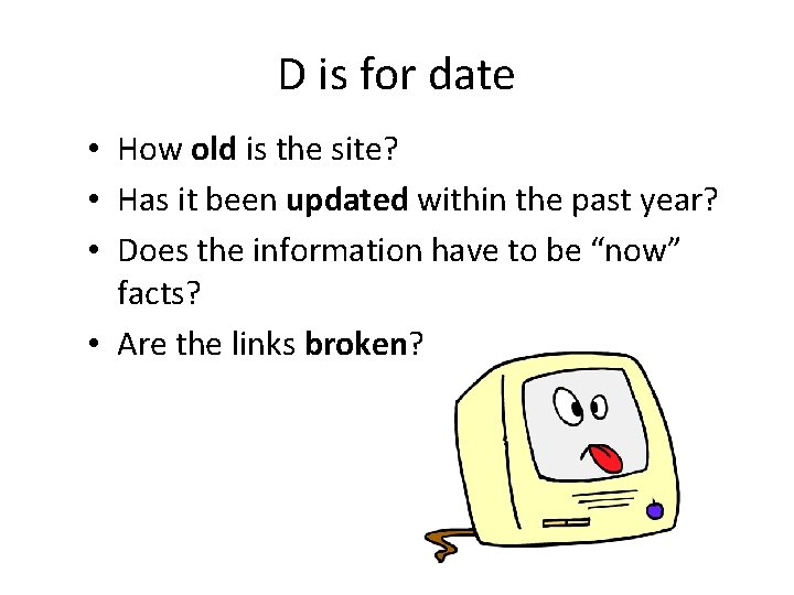 D is for date • How old is the site? • Has it been