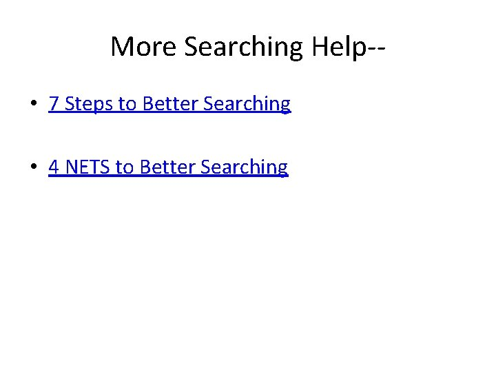 More Searching Help- • 7 Steps to Better Searching • 4 NETS to Better