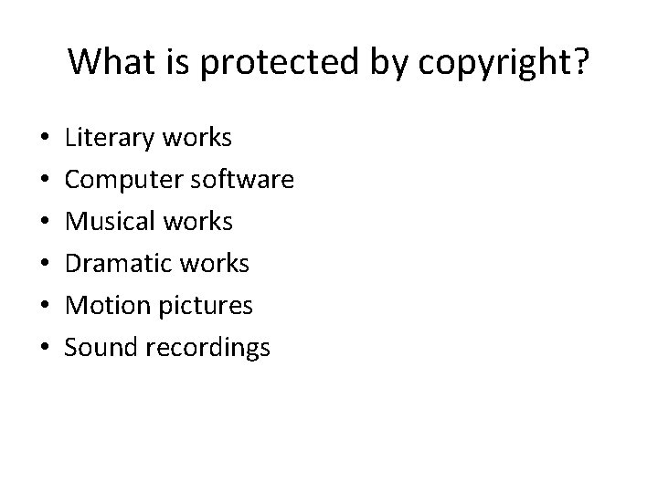 What is protected by copyright? • • • Literary works Computer software Musical works