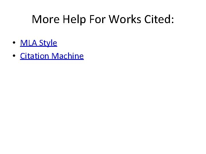 More Help For Works Cited: • MLA Style • Citation Machine