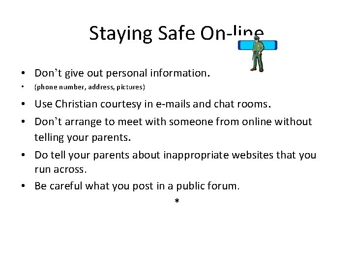 Staying Safe On-line • Don't give out personal information. • (phone number, address, pictures)