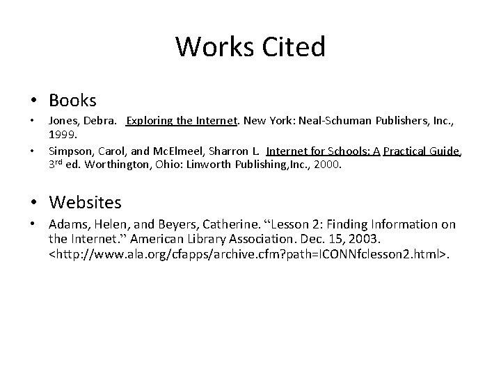 Works Cited • Books • • Jones, Debra. Exploring the Internet. New York: Neal-Schuman