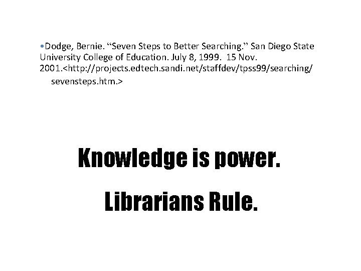 """• Dodge, Bernie. """"Seven Steps to Better Searching. """" San Diego State University"""
