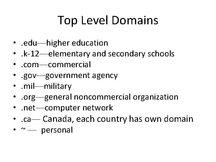 Top Level Domains • • • . edu—higher education. k-12—elementary and secondary schools. com—commercial.