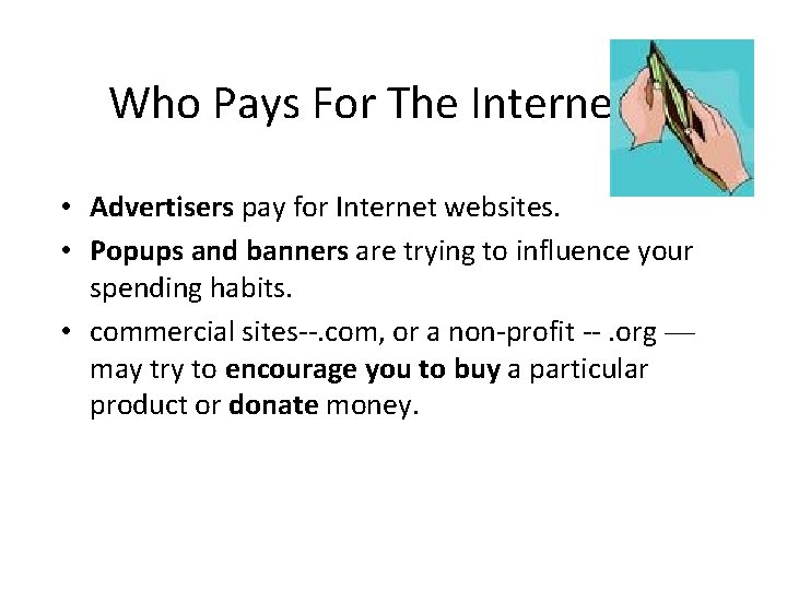 Who Pays For The Internet? • Advertisers pay for Internet websites. • Popups and
