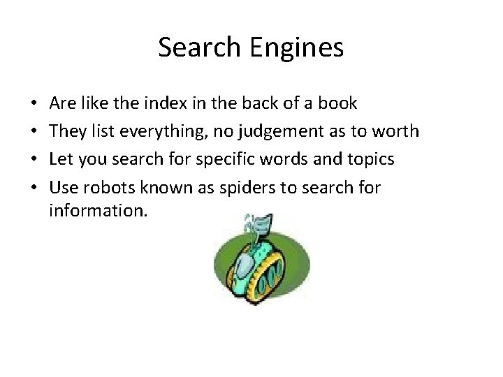 Search Engines • • Are like the index in the back of a book