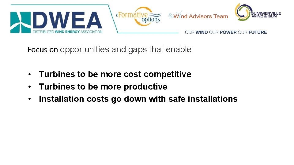 Focus on opportunities and gaps that enable: • Turbines to be more cost competitive